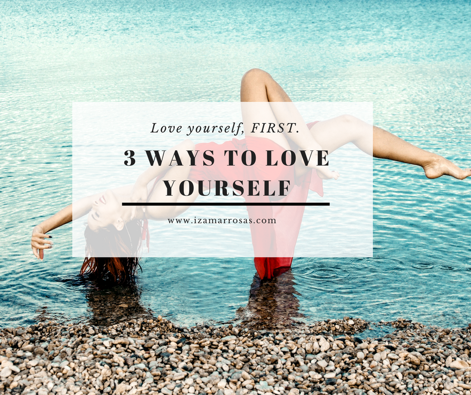 Loving yourself: 3 WAYS TO LOVE YOURSELF.